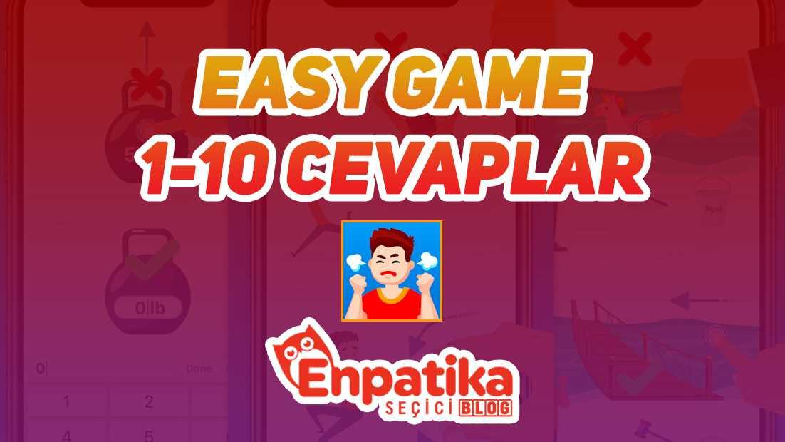 Easy Game 1 - 10 Cevapları