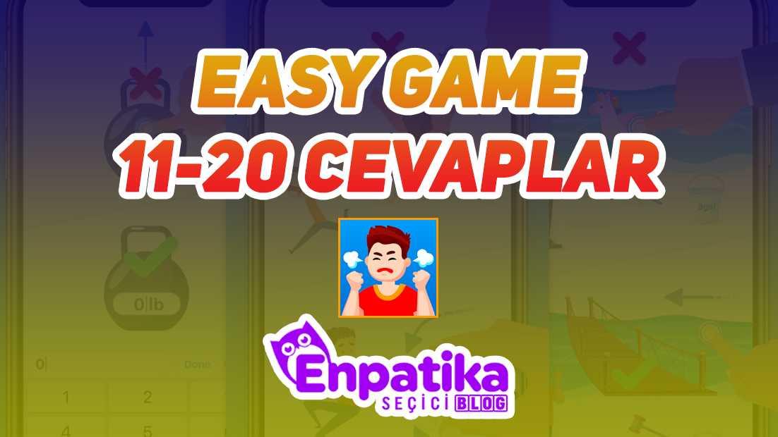 Easy Game 11 - 20 Cevapları