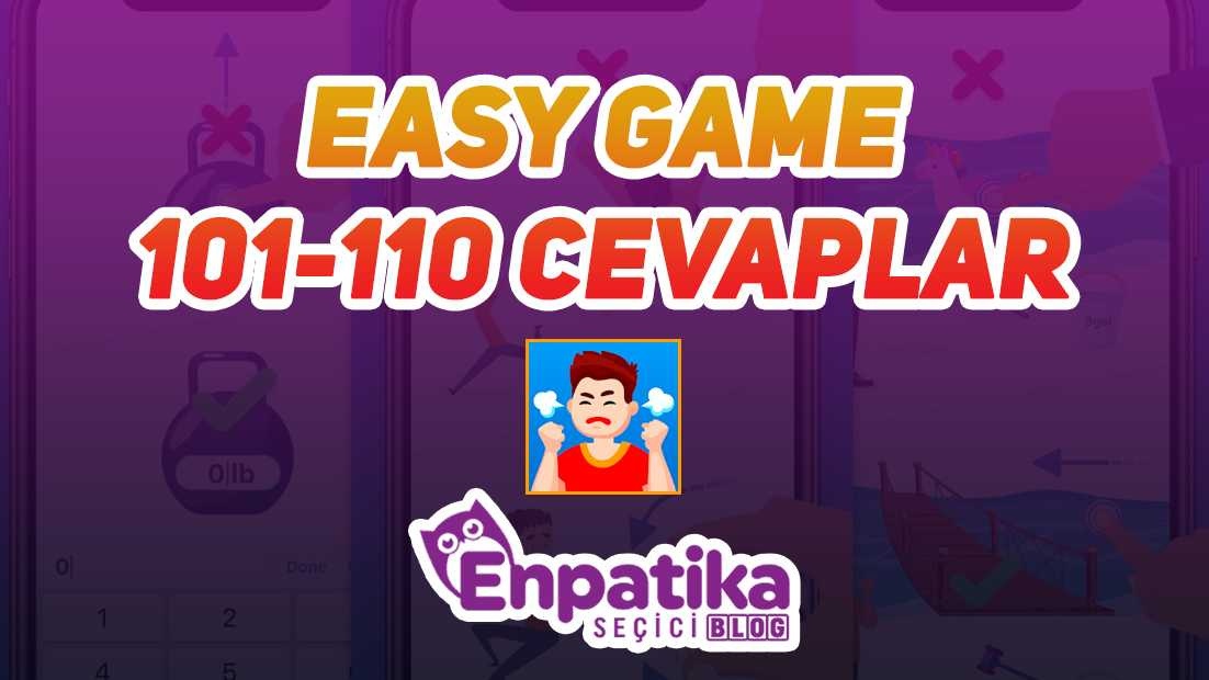 Easy Game 101 - 110 Cevapları