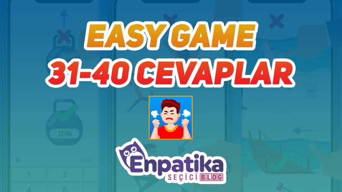 Easy Game 31 - 40 Cevapları