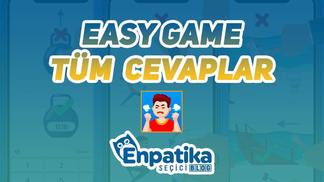 Easy Game Cevapları