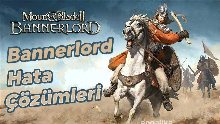 Bannerlord Hata ve Çözümleri
