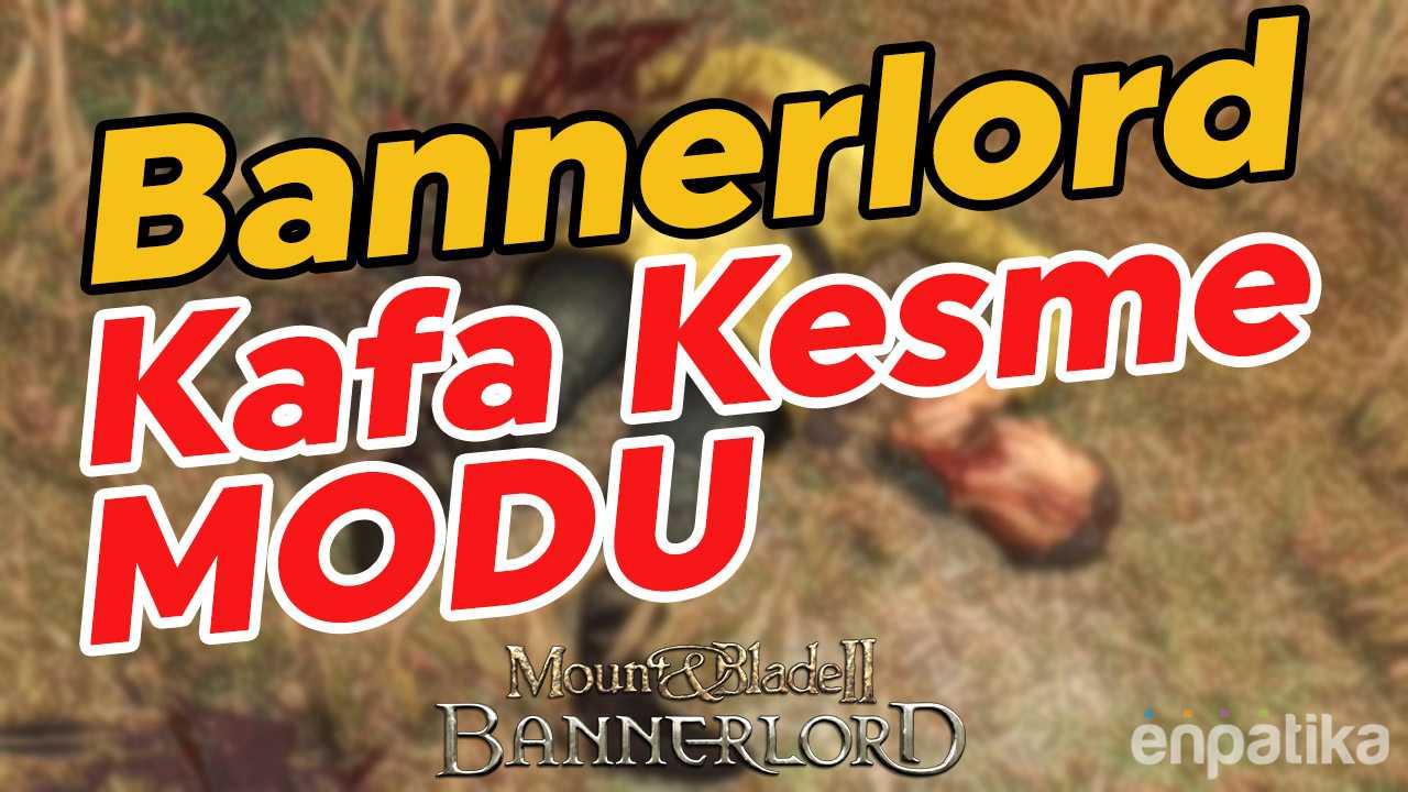 Bannerlord Kafa Kesme